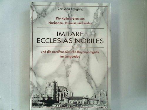 Imitare Ecclesias Nobiles: Die Kathedralen von Narbonne, Toulouse und Rodez und die Nordfranosische...