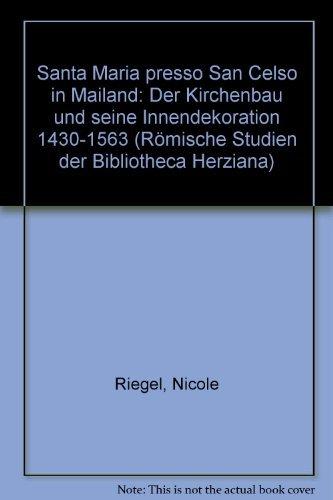 9783884621462: Santa Maria presso San Celso in Mailand: Der Kirchenbau und seine Innendekoration 1430-1563 (Römische Studien der Bibliotheca Herziana)