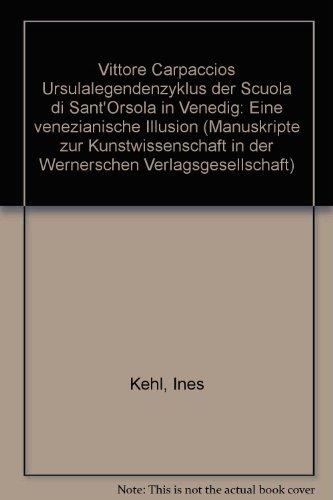 Vittore Carpaccios Ursulalegendenzyklus der Scuola di Sant'Orsola in Venedig: Eine ...