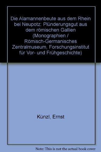 9783884670323: Die Alamannenbeute aus dem Rhein bei Neupotz: Plünderungsgut aus dem römischen Gallien (Monographien / Römisch-Germanisches Zentralmuseum, ... Vor- und Frühgeschichte) (German Edition)