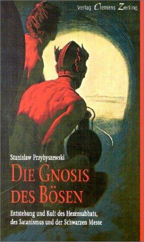 9783884680605: Die Gnosis des Bösen. Entstehung und Kult des Hexensabbats, des Satanismus und der Schwarzen Messe