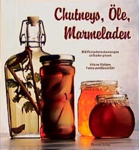9783884722978: Chutneys, Öle, Marmeladen. 250 Feinschmeckerrezepte - süss oder pikant