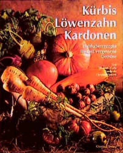 9783884723081: Kürbis, Löwenzahn, Kardonen. Liebhaberrezepte für fast vergessene Gemüse