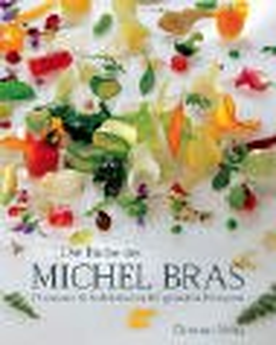 Die Küche des Michel Bras. Phantasie & Perfektion in 85 genialen Rezepten.: Bras, Michel