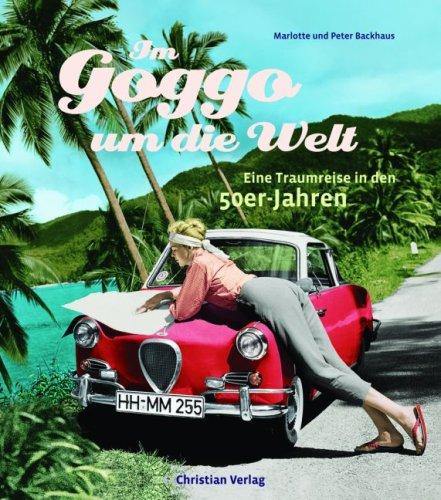 9783884727447: Im Goggo um die Welt: Eine Traumreise in den 50er Jahren