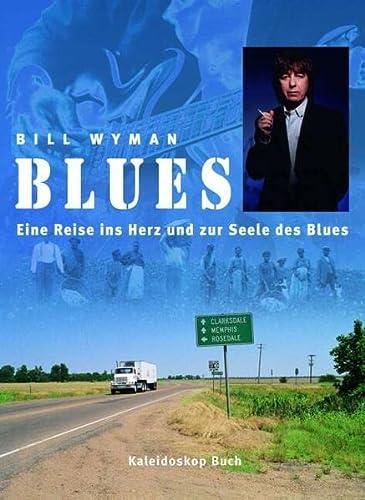 Blues. Geschichte, Stile, Musiker, Songs & Aufnahmen: Wyman, Bill, Richard Havers und Stefan (...