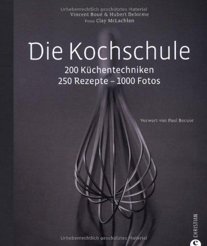 9783884728970: Die Kochschule: 200 Küchentechniken - 250 Rezepte - 1000 Fotos