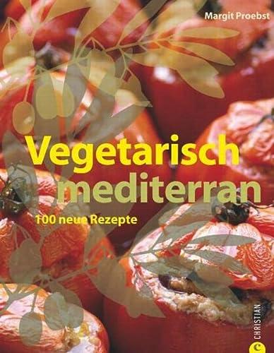 9783884729694: Vegetarisch mediterran: 100 neue Rezepte