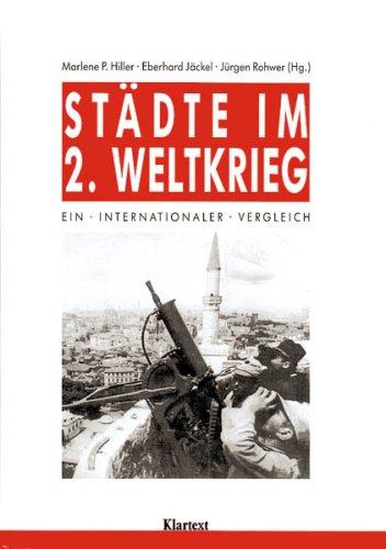 Stadte Im Zweiten Weltkrieg: Ein Internationaler Vergleich: Hiller, Marlene P.; Jackel, Eberhard; ...