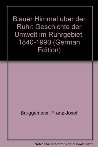 9783884743645: Blauer Himmel uber der Ruhr: Geschichte der Umwelt im Ruhrgebiet, 1840-1990 (German Edition)