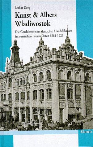 9783884745144: Kunst & Albers Wladiwostok: Die Geschichte eines deutschen Handelshauses im russischen Fernen Osten (1864-1924) (Veröffentlichungen der Instituts für ... Geschichte der Deutschen im östlichen Europa)