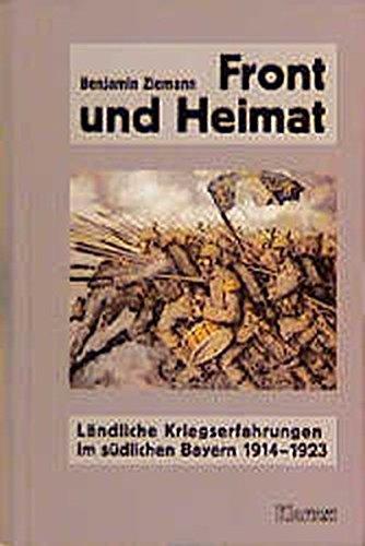 9783884745472: Front und Heimat: Landliche Kriegserfahrungen im sudlichen Bayern 1914-1923 (Veroffentlichungen des Instituts zur Erforschung der Europaischen Arbeiterbewegung) (German Edition)