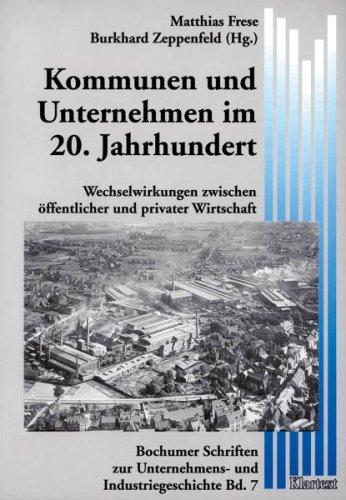 9783884745755: Kommunen und Unternehmen im 20. Jahrhundert: Wechselwirkungen zwischen öffentlicher und privater Wirtschaft (Bochumer Schriften zur Unternehmens- und Industriegeschichte) (German Edition)
