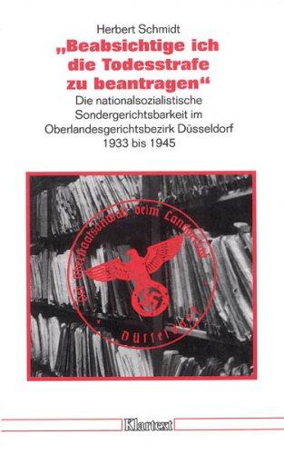Beabsichtige ich die Todesstrafe zu beantragen : die nationalsozialistische Sondergerichtsbarkeit ...