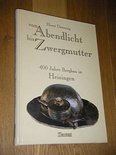 9783884747391: Von Abendlicht bis Zwergmutter. 400 Jahre Bergbau in Heisingen