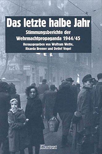9783884748879: Das letzte halbe Jahr: Stimmungsberichte der Wehrmachtspropaganda 1944 - 1945 (Schriften der Bibliothek für Zeitgeschichte)