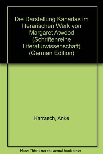 Die Darstellung Kanadas im literarischen Werk von Margaret Atwood (Schriftenreihe Literaturwissenschaft) (German Edition) - Karrasch, Anke