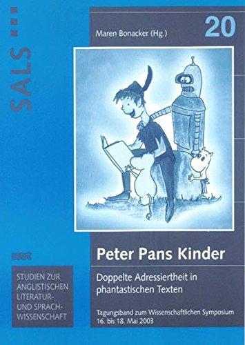 Peter Pans Kinder: Doppelte Adressiertheit in phantastischen Texten (Tagungsband zum Wissenschaftlichen Symposium 16. bis 18. Mai 2003) (SALS) - Bonacker Maren