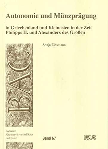 9783884767672: Autonomie und Münzprägung in Griechenland und Kleinasien in der Zeit Philipps II. und Alexanders des Grossen (Bochumer altertumswissenschaftliches Colloquium)