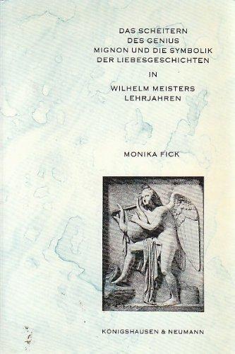 9783884792445: Das Scheitern des Genius: Mignon und die Symbolik der Liebesgeschichten in Wilhelm Meisters Lehrjahren (Epistemata. Reihe Literaturwissenschaft)