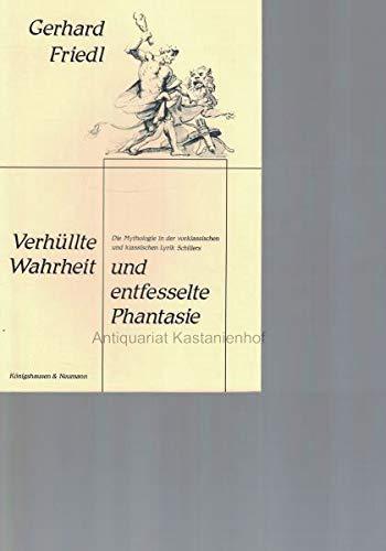 9783884792728: Verhüllte Wahrheit und entfesselte Phantasie: Die Mythologie in der vorklassischen und klassischen Lyrik Schillers (Epistemata. Reihe Literaturwissenschaft)