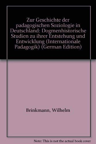 Zur Geschichte der Pädagogischen Soziologie in Deutschland.: Brinkmann, Wilhelm: