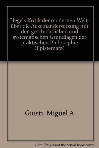 9783884792988: Hegels Kritik der modernen Welt: Über die Auseinandersetzung mit den geschichtlichen und systematischen Grundlagen der praktischen Philosophie (Epistemata) (German Edition)