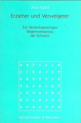 9783884794463: Erzieher und Verweigerer: Zur deutschsprachigen Gegenwartsprosa der Schweiz (Epistemata. Reihe Literaturwissenschaft)