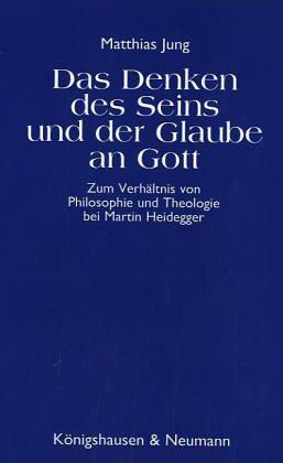 Das Denken des Seins und der Glaube an Gott: Zum Verhaltnis von Philosophie und Theologie bei ...