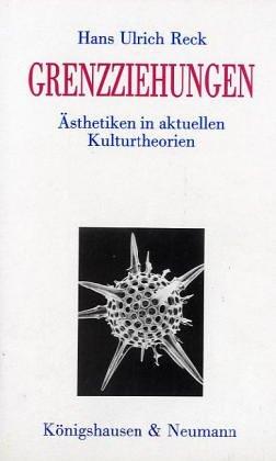 Grenzziehungen. Ästhetiken in aktuellen Kulturtheorien,: Reck, Hans Ulrich: