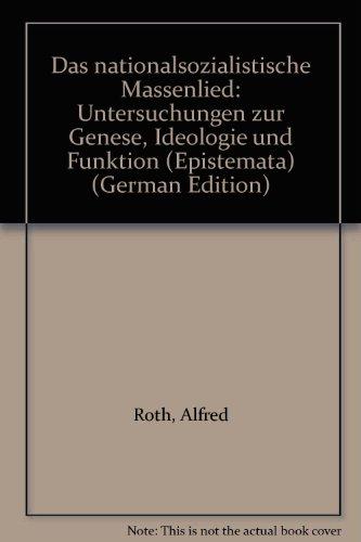 Das nationalsozialistische Massenlied. Untersuchungen zur Genese, Ideologie und Funktion. - Roth, Alfred