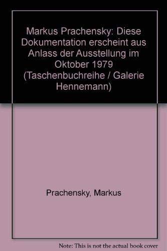 Markus Prachensky: Diese Dokumentation erscheint aus Anlass der Ausstellung im Oktober 1979 (...