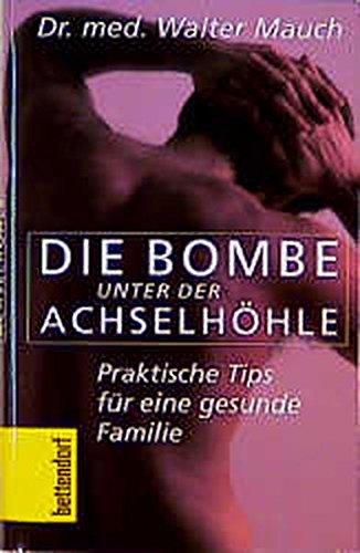 9783884980934: Die Bombe unter der Achselhöhle. Praktische Tips für eine gesunde Familie