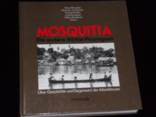 9783885061557: Mosquitia: Die andere Hälfte Nicaraguas : über Geschichte und Gegenwart der Atlantikküste (German Edition)