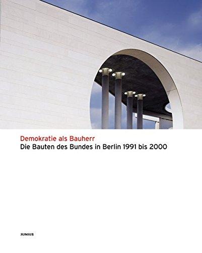 9783885062905: Demokratie als Bauherr: Die Bauten des Bundes in Berlin 1991-2000