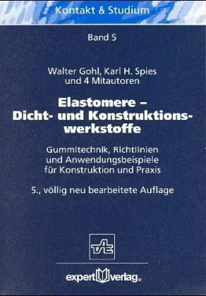 9783885088783: Elastomere - Dicht- und Konstruktionswerkstoffe. Gummitechnik, Richtlinien und Anwendungsbeispiele für Konstruktion und Praxis
