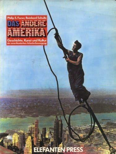 Das Andere Amerika: Geschichte, Kunst und Kultur der Amerikanischen Arbeiterbewegung (German Edition) (9783885201014) by Philip S. Foner; Reinhard Schultz