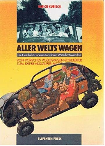 9783885201854: Aller Welts Wagen D. Geschichte e. automobilen Wirtschaftswunders; von Porsches Volkswagen-Vorlaeufer zum Kaefer-Auslaeufer-Modell. Gesamttitel: Elefanten-Press; 185