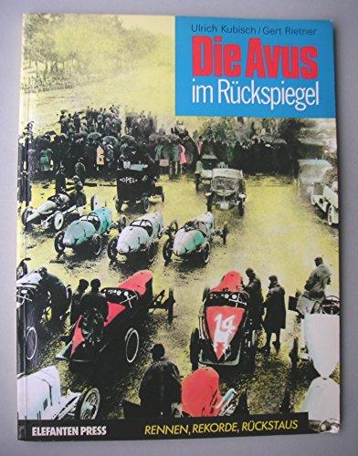 9783885202325: Die AVUS im Rückspiegel. Rennen, Rekorde, Rückstaus