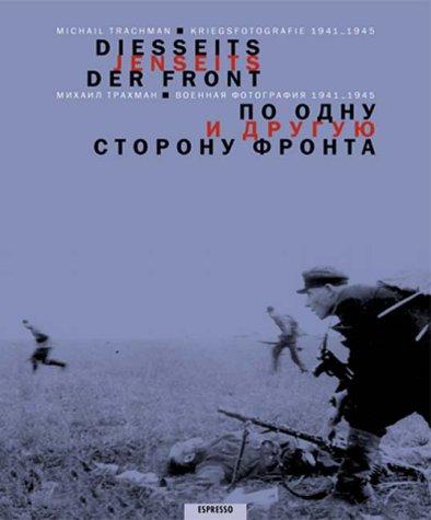 Diesseits - jenseits der Front. Kriegsfotografie 1941-1945.: Trachman, Michail:
