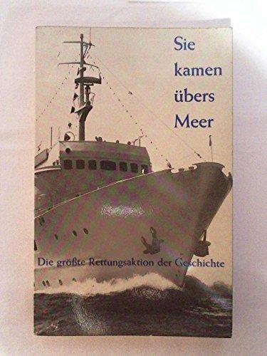 9783885270409: Sie kamen übers Meer. Die grösste Rettungsaktion der Geschichte