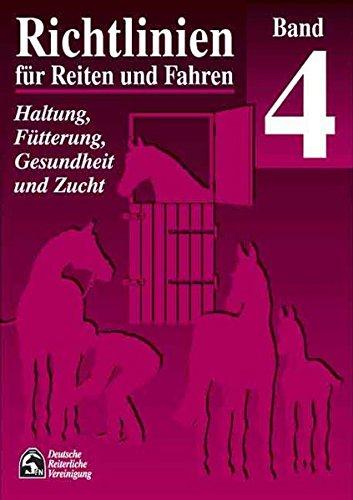 Richtlinien für Reiten und Fahren, Bd.4, Haltung, Fütterung, Gesundheit und Zucht - Deutsche Reiterliche Vereinigung, (FN), Hertsch Bodo Düe M u. a.