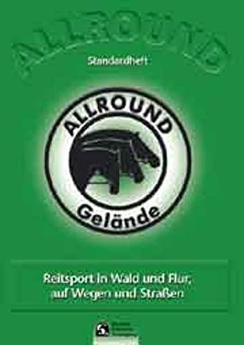Allround-Gelände. Standardheft.Reitsport in Wald und Flur, auf Wegen und Straßen