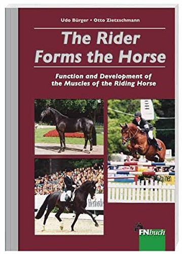 9783885424888: The Rider Forms the Horse: Function and Development of the Muscles of the Riding Horse
