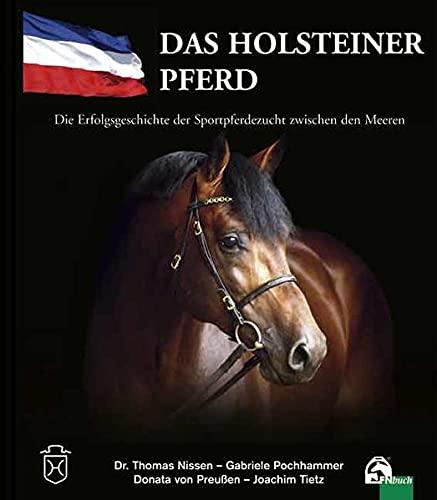 9783885427322: Das Holsteiner Pferd: Die Erfolgsgeschichte der Sportpferdezucht zwischen den Meeren