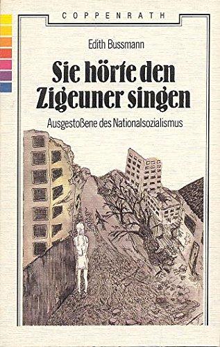 Sie hörte den Zigeuner singen Ausgestoßene des Nationalsozialismus: Bussmann Edith