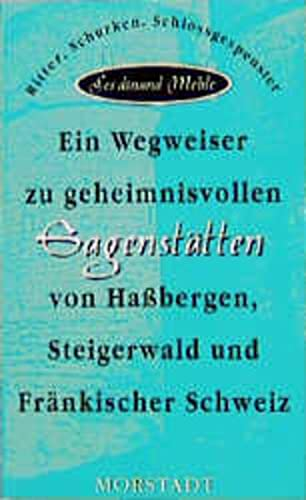 9783885712411: Ein Wegweiser zu geheimnisvollen Sagenstätten von Hassbergen, Steigerwald und Fränkischer Schweiz: Ritter, Schurken, Schlossgespenster