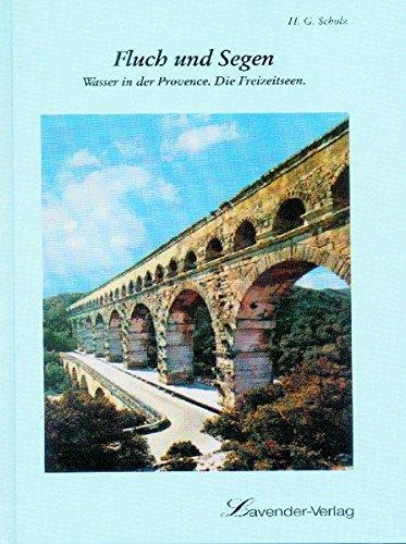 Fluch und Segen: Wasser in der Provence: Die Freizeitseen: Herbert G Scholz
