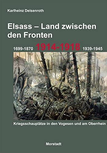 9783885713746: Elsass - Land zwischen den Fronten: 1699-1870, 1914-1918, 1939-1945. Kriegsschauplätze in den Vogesen und am Oberrhein