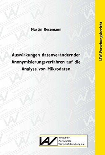 Auswirkungen datenverändernder Anonymisierungsverfahren auf die Analyse von Mikrodaten: ...